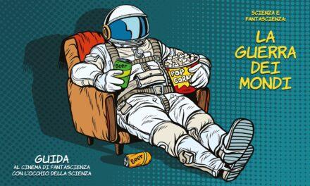 Scienza e Fantascienza: la Guerra dei Mondi – Guida al cinema di fantascienza con l'occhio della scienza